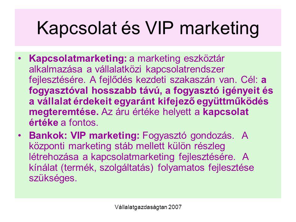 Vállalatgazdaságtan 2007 Kapcsolat és VIP marketing Kapcsolatmarketing: a marketing eszköztár alkalmazása a vállalatközi kapcsolatrendszer fejlesztésére.