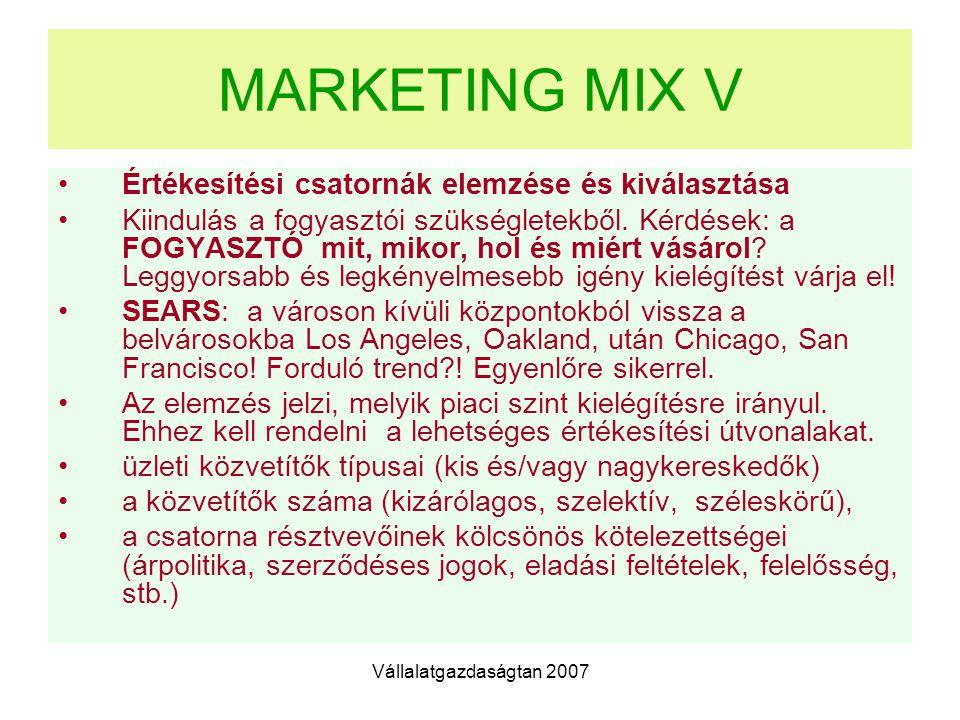 Vállalatgazdaságtan 2007 MARKETING MIX V Értékesítési csatornák elemzése és kiválasztása Kiindulás a fogyasztói szükségletekből.