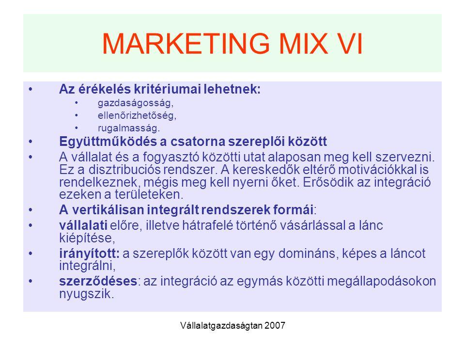 Vállalatgazdaságtan 2007 MARKETING MIX VI Az érékelés kritériumai lehetnek: gazdaságosság, ellenőrizhetőség, rugalmasság.