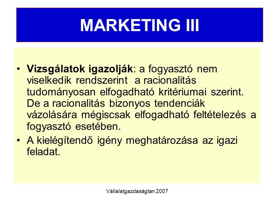 Vállalatgazdaságtan 2007 MARKETING III Vizsgálatok igazolják: a fogyasztó nem viselkedik rendszerint a racionalitás tudományosan elfogadható kritériumai szerint.