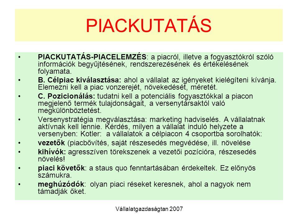 Vállalatgazdaságtan 2007 PIACKUTATÁS PIACKUTATÁS-PIACELEMZÉS: a piacról, illetve a fogyasztókról szóló információk begyűjtésének, rendszerezésének és értékelésének folyamata.