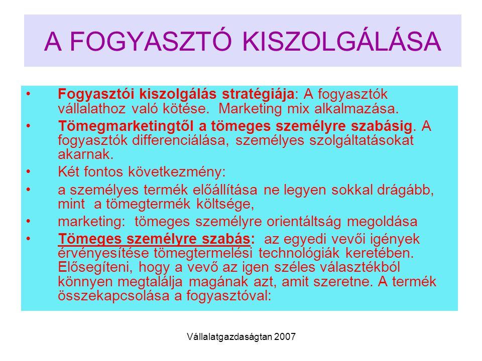Vállalatgazdaságtan 2007 A FOGYASZTÓ KISZOLGÁLÁSA Fogyasztói kiszolgálás stratégiája: A fogyasztók vállalathoz való kötése.