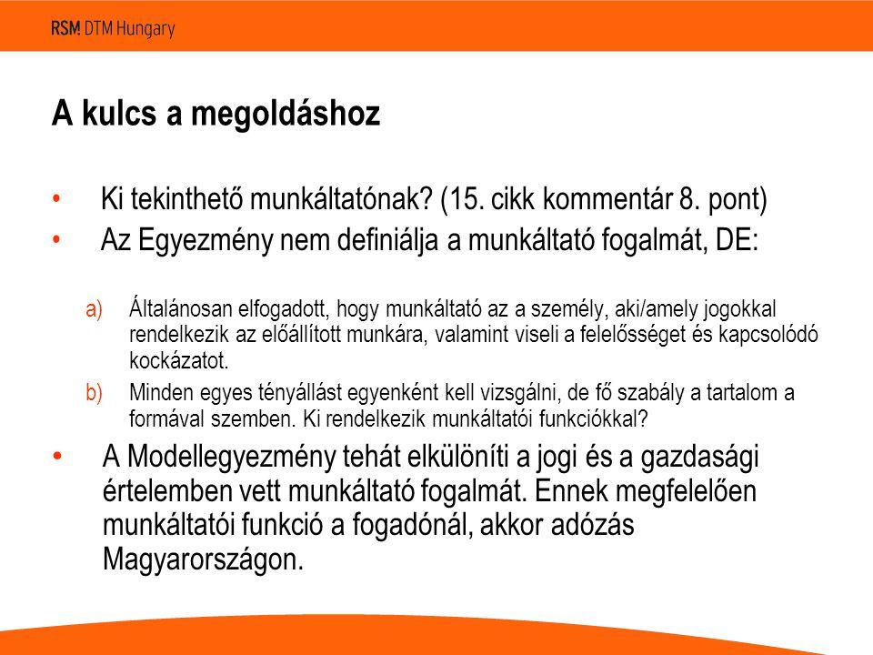A kulcs a megoldáshoz Ki tekinthető munkáltatónak? (15. cikk kommentár 8. pont) Az Egyezmény nem definiálja a munkáltató fogalmát, DE: a)Általánosan e