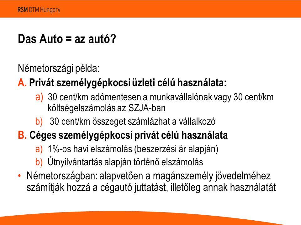 Das Auto = az autó? Németországi példa: A. Privát személygépkocsi üzleti célú használata: a) 30 cent/km adómentesen a munkavállalónak vagy 30 cent/km