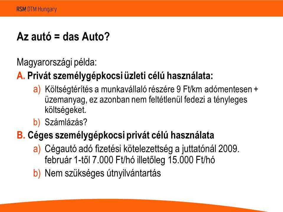 Az autó = das Auto? Magyarországi példa: A. Privát személygépkocsi üzleti célú használata: a) Költségtérítés a munkavállaló részére 9 Ft/km adómentese