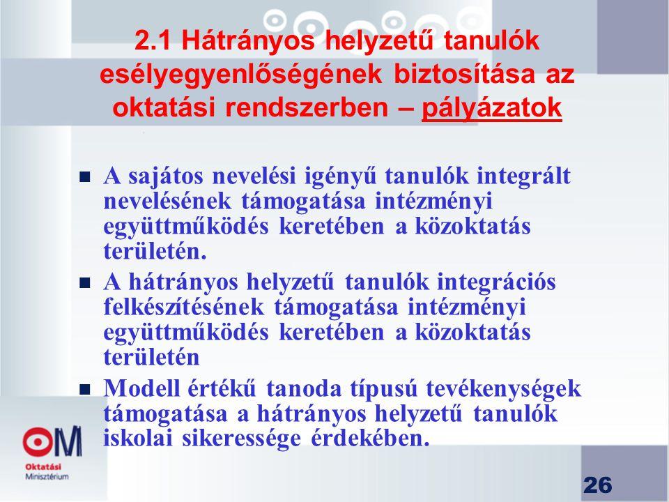 26 2.1 Hátrányos helyzetű tanulók esélyegyenlőségének biztosítása az oktatási rendszerben – pályázatok n A sajátos nevelési igényű tanulók integrált n