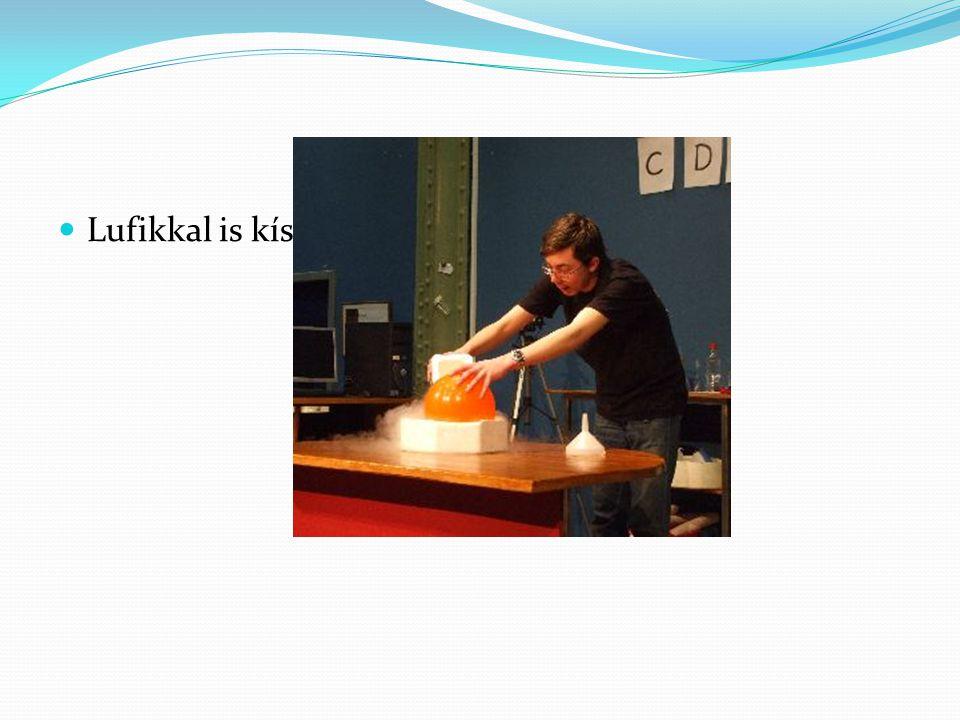 Lufikkal is kísérleteztünk