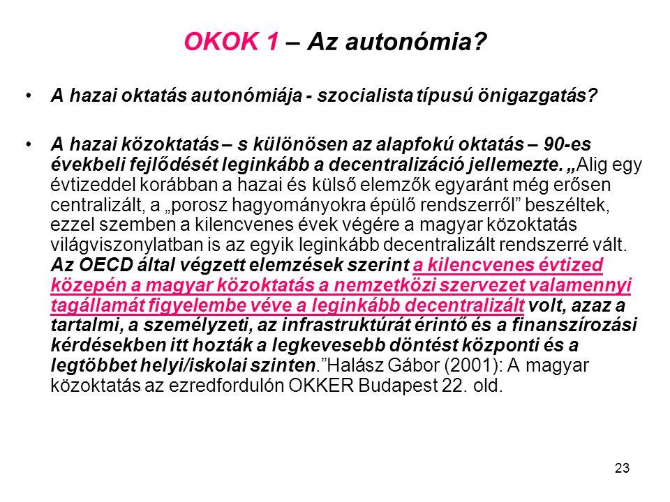 23 OKOK 1 – Az autonómia? A hazai oktatás autonómiája - szocialista típusú önigazgatás? A hazai közoktatás – s különösen az alapfokú oktatás – 90-es é