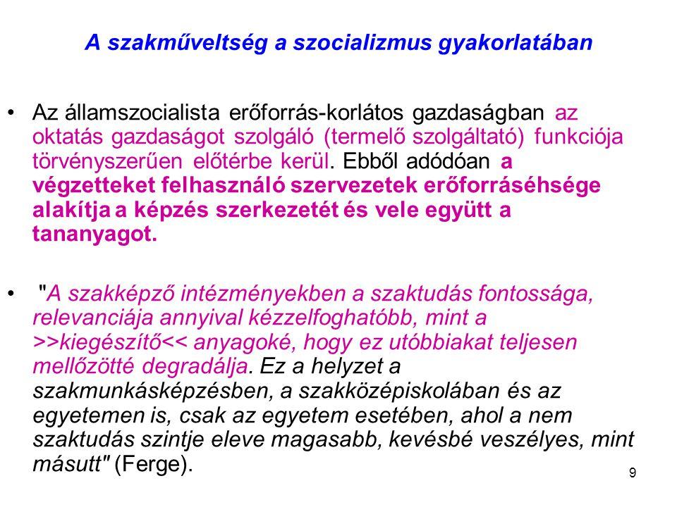9 A szakműveltség a szocializmus gyakorlatában Az államszocialista erőforrás-korlátos gazdaságban az oktatás gazdaságot szolgáló (termelő szolgáltató)