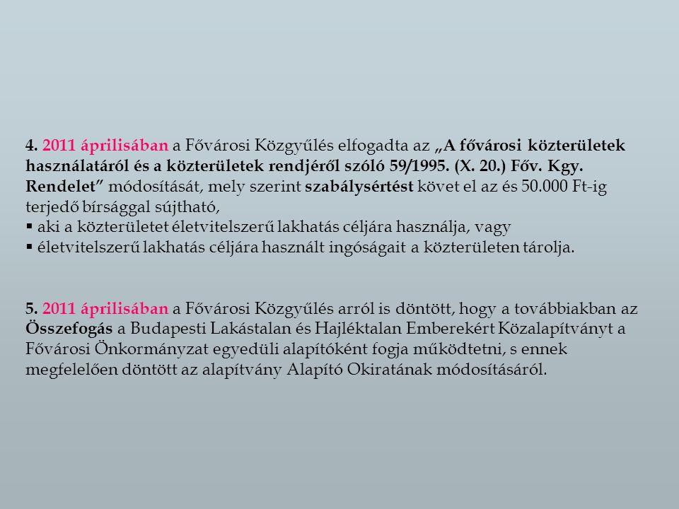 """4. 2 011 áprilisában a Fővárosi Közgyűlés elfogadta az """" A fővárosi közterületek használatáról és a közterületek rendjéről szóló 59/1995. (X. 20.) Főv"""