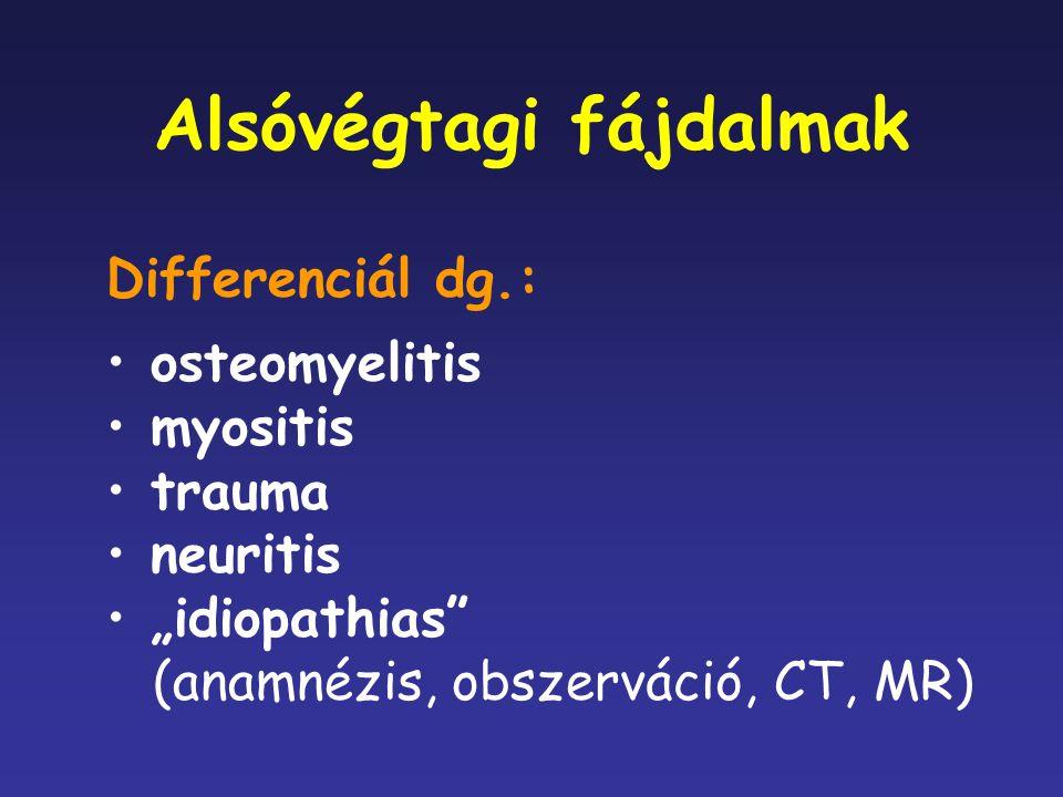 """Differenciál dg.: osteomyelitis myositis trauma neuritis """"idiopathias"""" (anamnézis, obszerváció, CT, MR) Alsóvégtagi fájdalmak"""