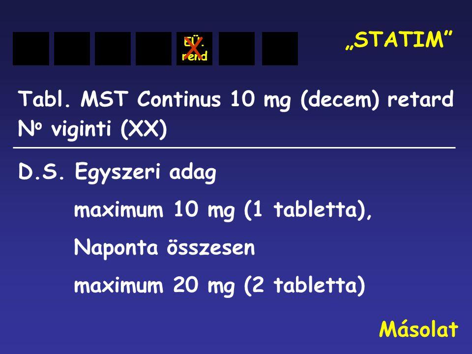 """Tabl. MST Continus 10 mg (decem) retard """"STATIM"""" N o viginti (XX) D.S. Egyszeri adag maximum 10 mg (1 tabletta), Naponta összesen maximum 20 mg (2 tab"""