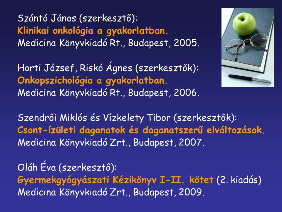 Szántó János (szerkesztő): Klinikai onkológia a gyakorlatban. Medicina Könyvkiadó Rt., Budapest, 2005. Horti József, Riskó Ágnes (szerkesztők): Onkops