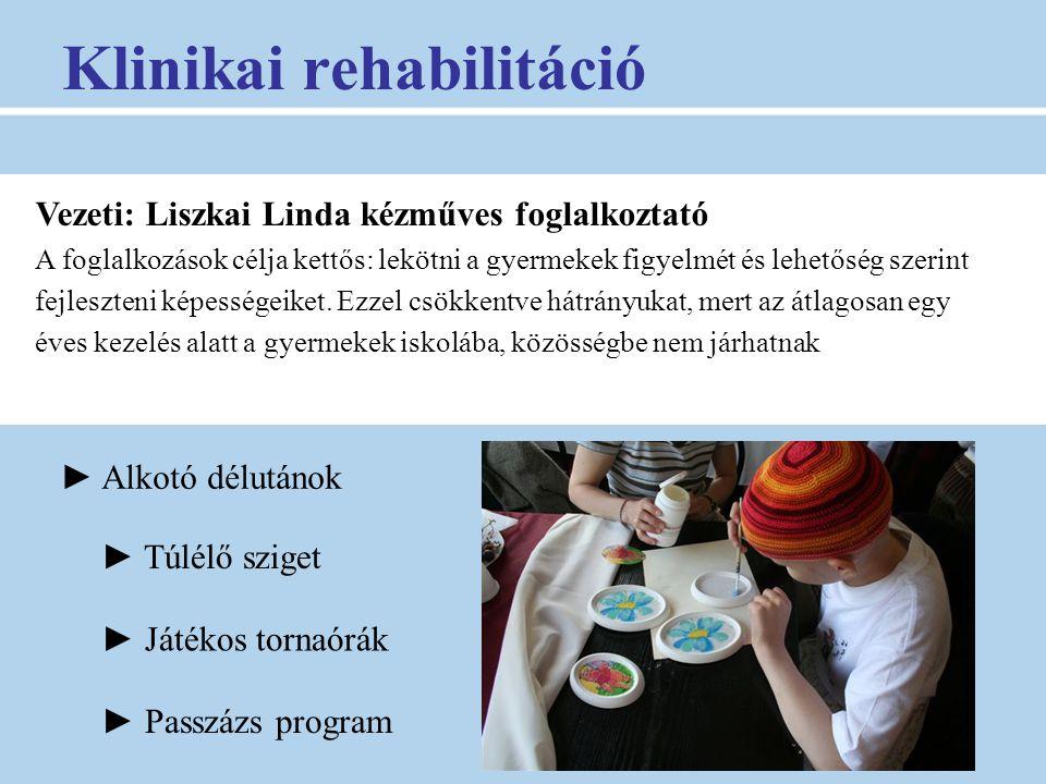 Klinikai rehabilitáció ► Alkotó délutánok ► Túlélő sziget ► Játékos tornaórák ► Passzázs program Vezeti: Liszkai Linda kézműves foglalkoztató A foglal