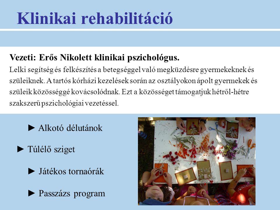 Klinikai rehabilitáció ► Alkotó délutánok ► Túlélő sziget ► Játékos tornaórák ► Passzázs program Vezeti: Pektor Gabriella gyógytestnevelő.
