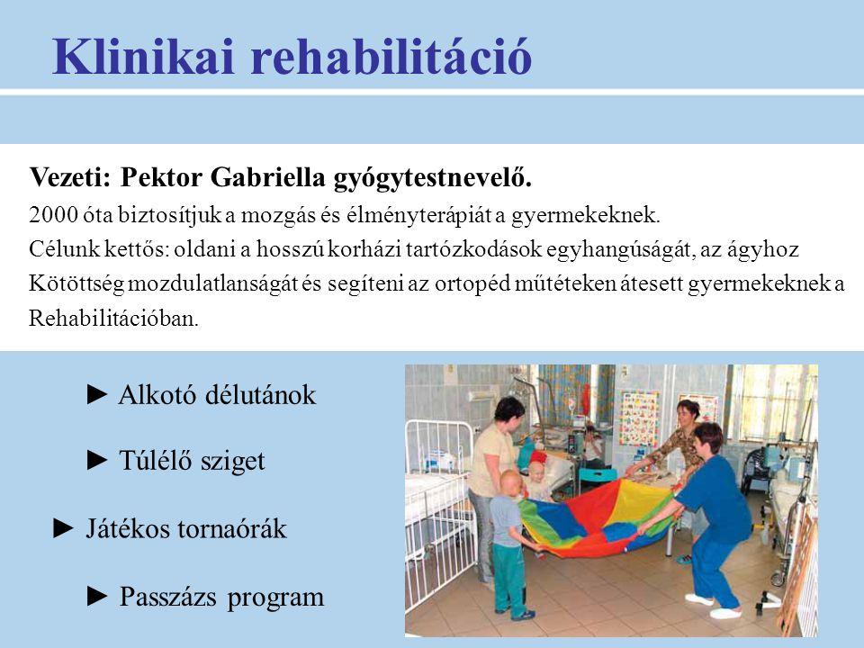 Klinikai rehabilitáció ► Alkotó délutánok ► Túlélő sziget ► Játékos tornaórák ► Passzázs program Vezeti: Pektor Gabriella gyógytestnevelő. 2000 óta bi