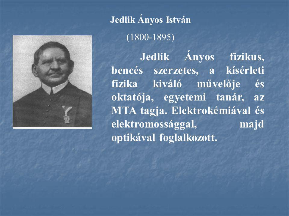 Jedlik Ányos István (1800-1895) Jedlik Ányos fizikus, bencés szerzetes, a kísérleti fizika kiváló művelője és oktatója, egyetemi tanár, az MTA tagja.