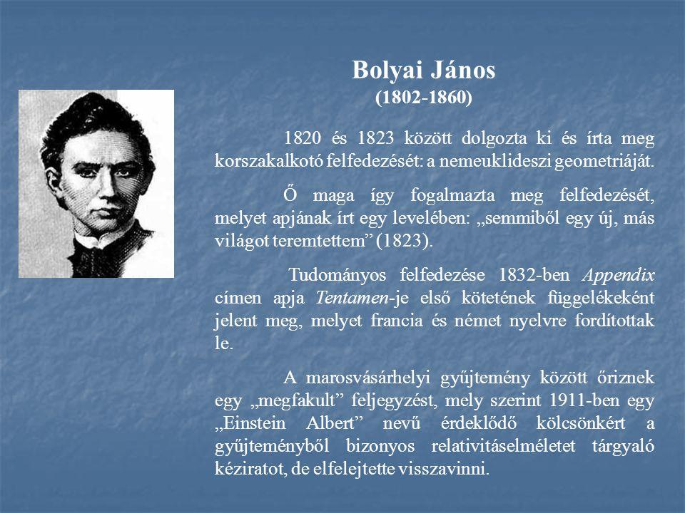 Bolyai János (1802-1860) 1820 és 1823 között dolgozta ki és írta meg korszakalkotó felfedezését: a nemeuklideszi geometriáját. Ő maga így fogalmazta m
