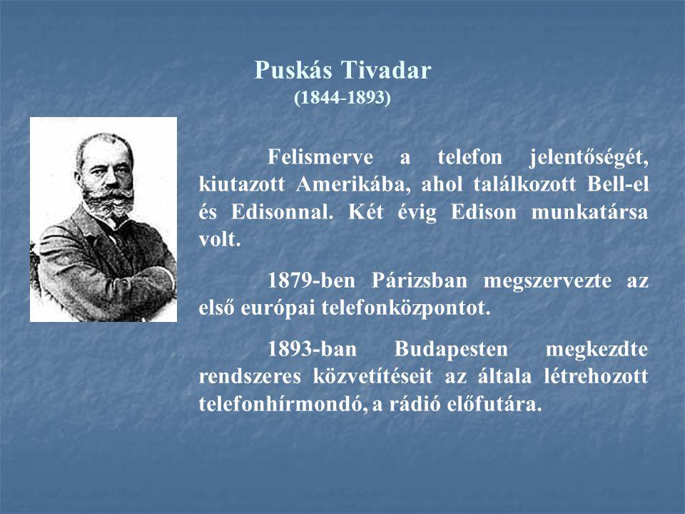 Puskás Tivadar (1844-1893) Felismerve a telefon jelentőségét, kiutazott Amerikába, ahol találkozott Bell-el és Edisonnal. Két évig Edison munkatársa v