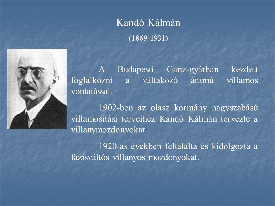 Kandó Kálmán (1869-1931) A Budapesti Ganz-gyárban kezdett foglalkozni a váltakozó áramú villamos vontatással. 1902-ben az olasz kormány nagyszabású vi