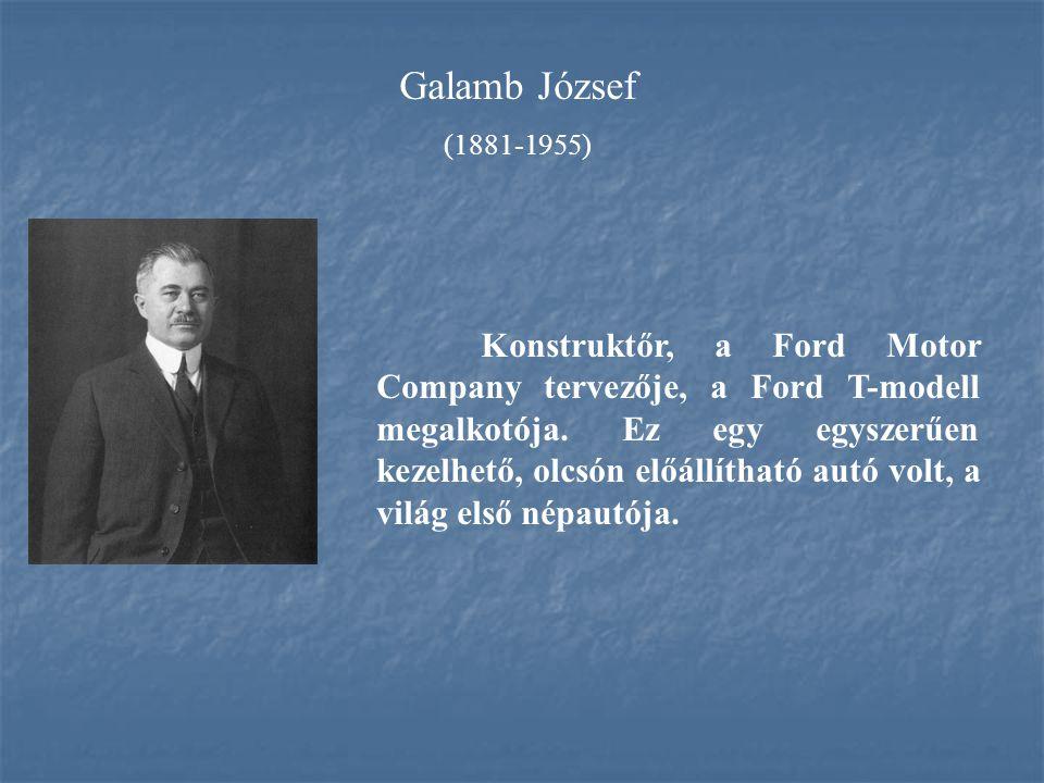 Galamb József (1881-1955) Konstruktőr, a Ford Motor Company tervezője, a Ford T-modell megalkotója. Ez egy egyszerűen kezelhető, olcsón előállítható a