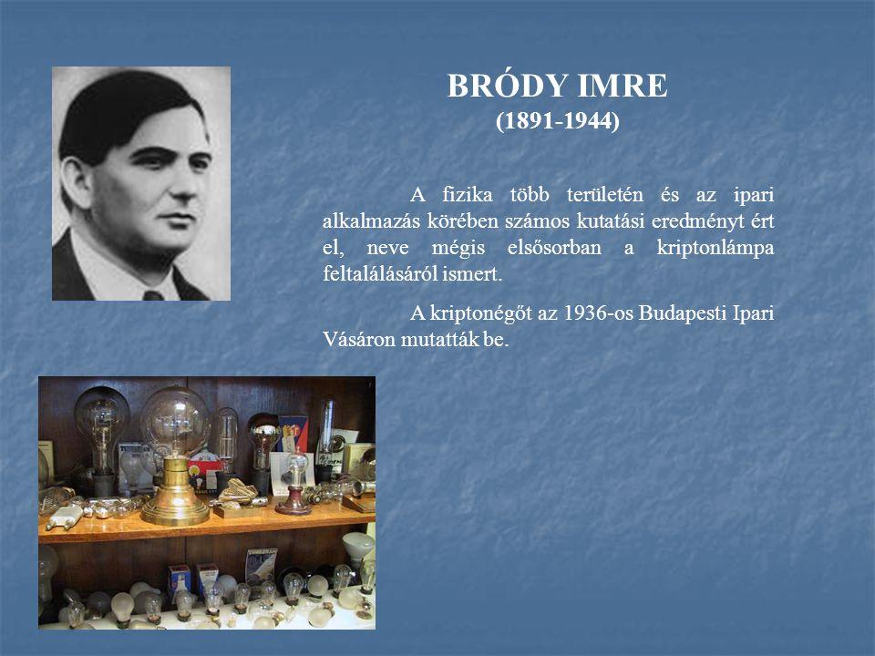 BRÓDY IMRE (1891-1944) A fizika több területén és az ipari alkalmazás körében számos kutatási eredményt ért el, neve mégis elsősorban a kriptonlámpa f