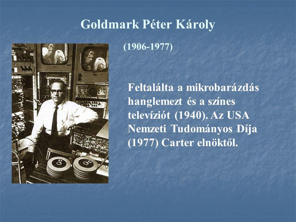 Goldmark Péter Károly (1906-1977) Feltalálta a mikrobarázdás hanglemezt és a színes televíziót (1940). Az USA Nemzeti Tudományos Díja (1977) Carter el