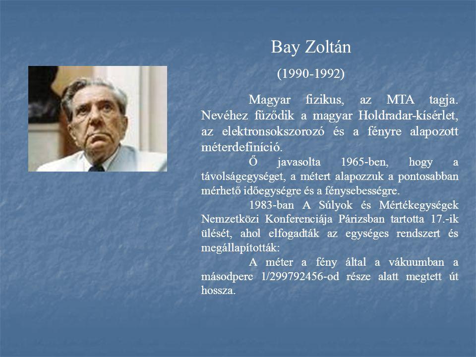 Bay Zoltán (1990-1992) Magyar fizikus, az MTA tagja. Nevéhez fűződik a magyar Holdradar-kísérlet, az elektronsokszorozó és a fényre alapozott méterdef