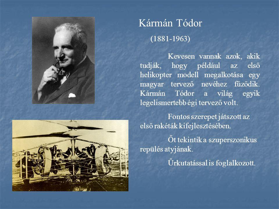 Kevesen vannak azok, akik tudják, hogy például az első helikopter modell megalkotása egy magyar tervező nevéhez fűződik. Kármán Tódor a világ egyik le