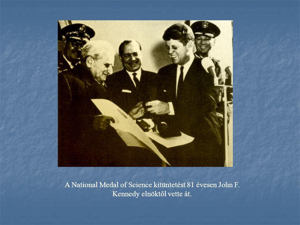 A National Medal of Science kitüntetést 81 évesen John F. Kennedy elnöktől vette át.