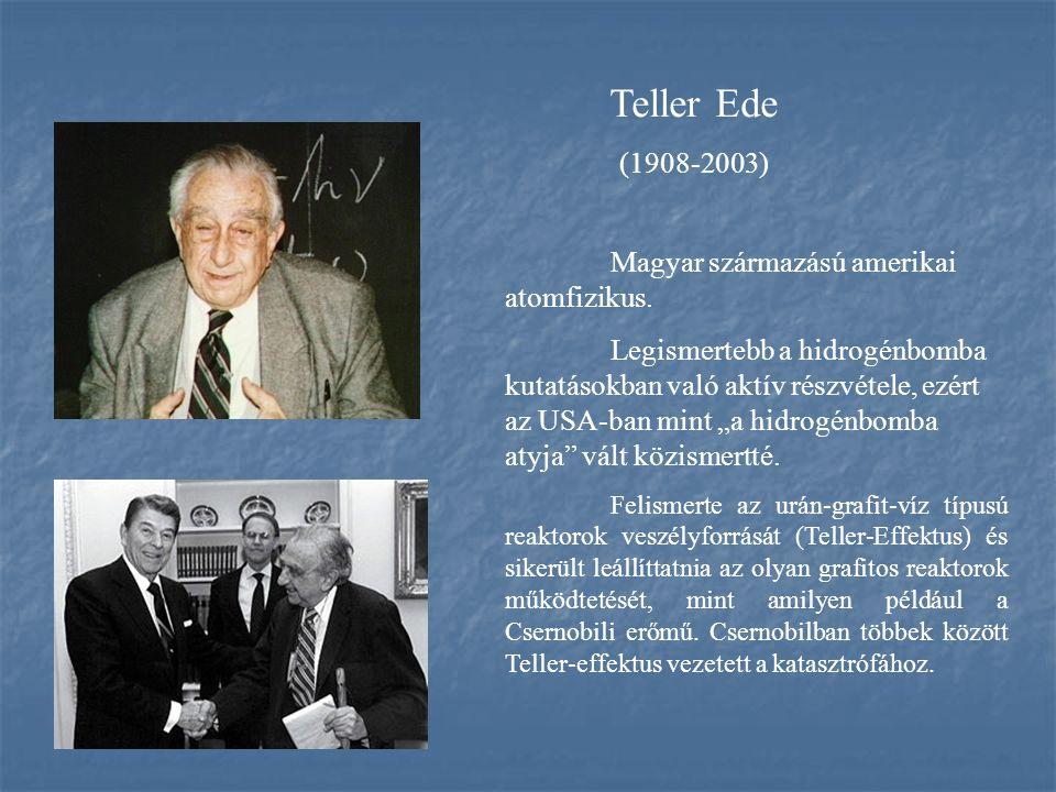 Teller Ede (1908-2003) Magyar származású amerikai atomfizikus. Legismertebb a hidrogénbomba kutatásokban való aktív részvétele, ezért az USA-ban mint