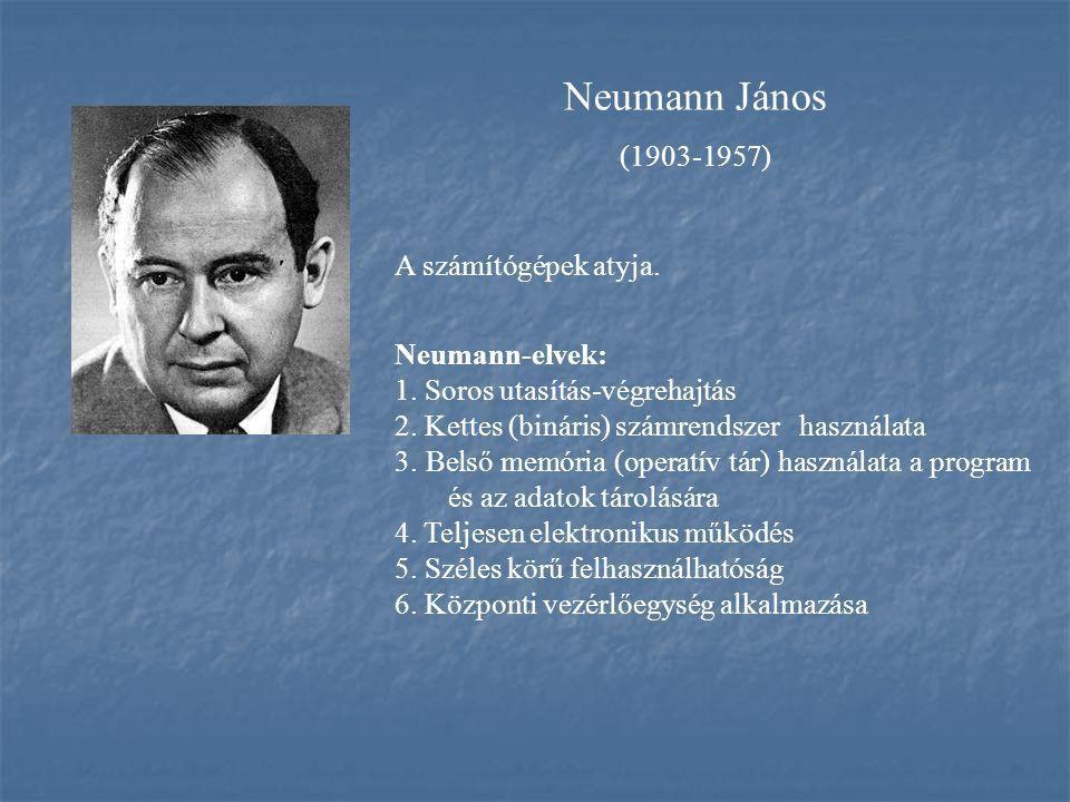 Neumann János (1903-1957) A számítógépek atyja. Neumann-elvek: 1. Soros utasítás-végrehajtás 2. Kettes (bináris) számrendszer használata 3. Belső memó