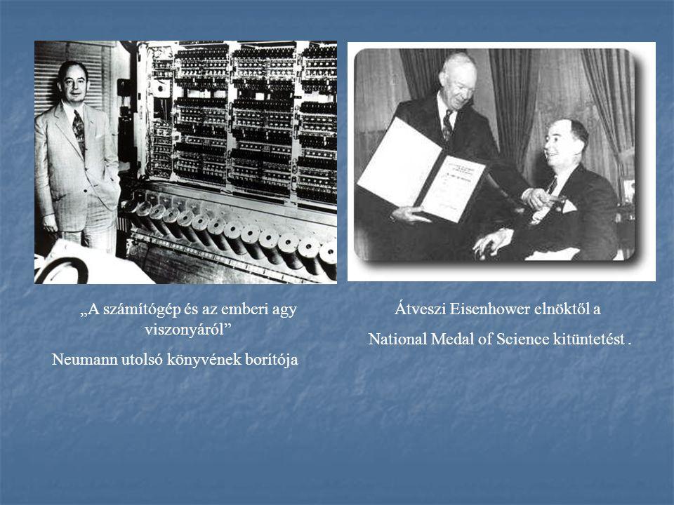 """Átveszi Eisenhower elnöktől a National Medal of Science kitüntetést. """"A számítógép és az emberi agy viszonyáról"""" Neumann utolsó könyvének borítója"""