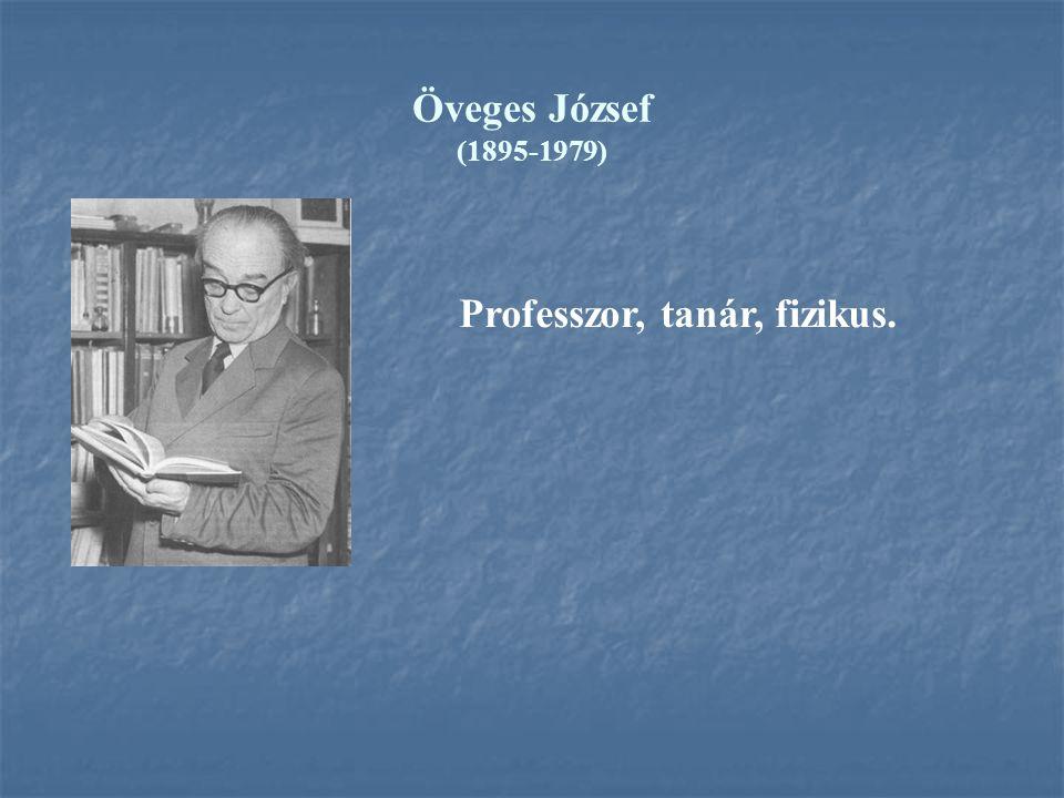 Öveges József (1895-1979) Professzor, tanár, fizikus.