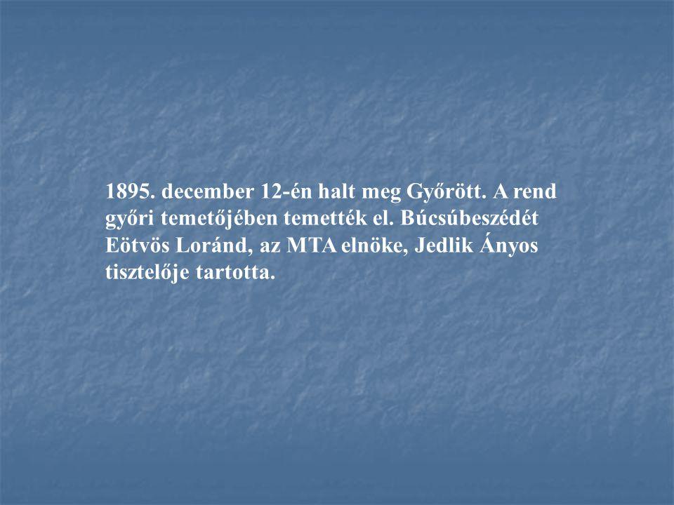 1895. december 12-én halt meg Győrött. A rend győri temetőjében temették el. Búcsúbeszédét Eötvös Loránd, az MTA elnöke, Jedlik Ányos tisztelője tarto