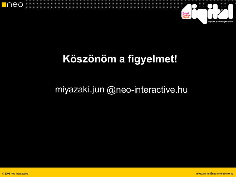 Köszönöm a figyelmet! miyazaki.jun @neo-interactive.hu