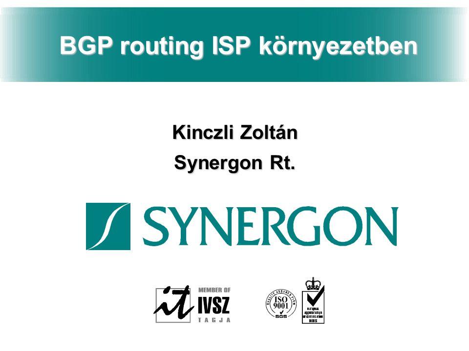 BGP routing ISP környezetben Kinczli Zoltán Synergon Rt.