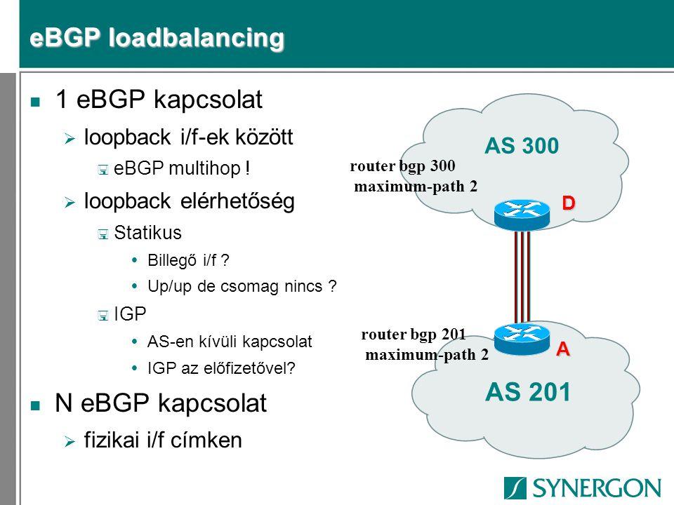 eBGP loadbalancing n 1 eBGP kapcsolat  loopback i/f-ek között < eBGP multihop !  loopback elérhetőség < Statikus  Billegő i/f ?  Up/up de csomag n