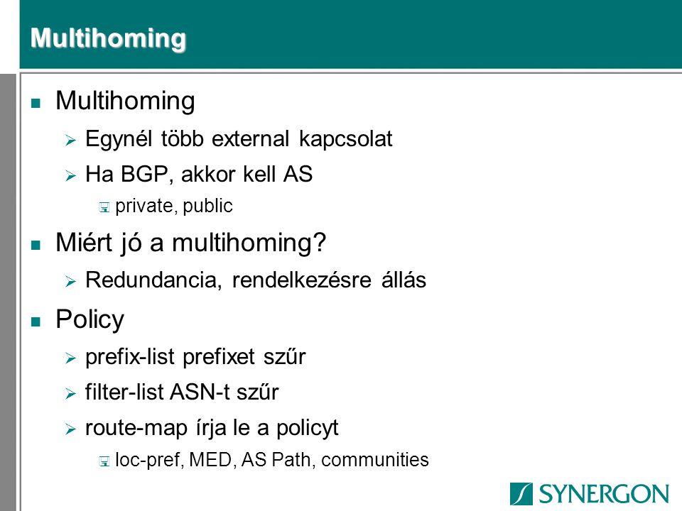 Multihoming n Multihoming  Egynél több external kapcsolat  Ha BGP, akkor kell AS < private, public n Miért jó a multihoming?  Redundancia, rendelke