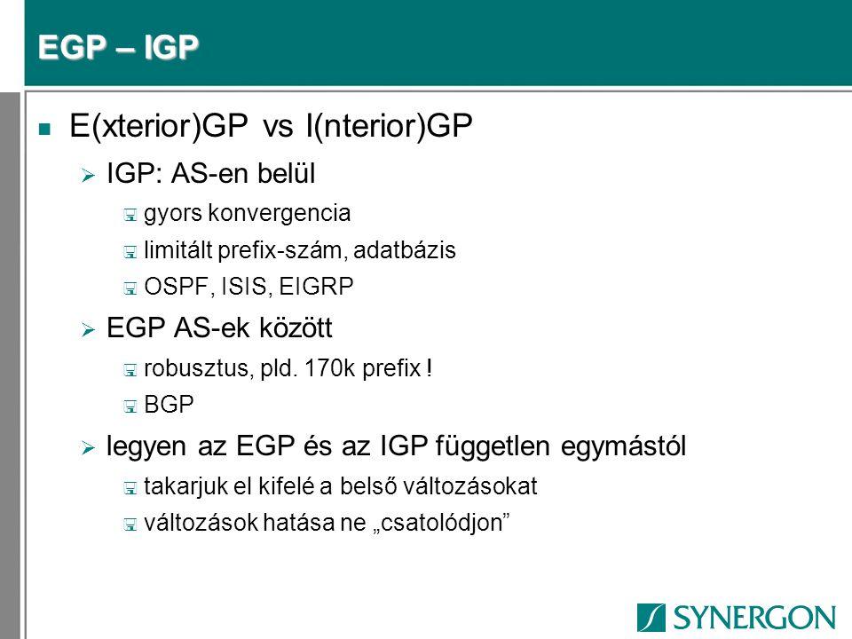 EGP – IGP n E(xterior)GP vs I(nterior)GP  IGP: AS-en belül < gyors konvergencia < limitált prefix-szám, adatbázis < OSPF, ISIS, EIGRP  EGP AS-ek között < robusztus, pld.