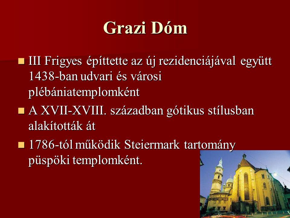Grazi Dóm III Frigyes építtette az új rezidenciájával együtt 1438-ban udvari és városi plébániatemplomként III Frigyes építtette az új rezidenciájával együtt 1438-ban udvari és városi plébániatemplomként A XVII-XVIII.