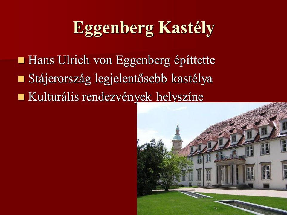 Eggenberg Kastély Hans Ulrich von Eggenberg építtette Hans Ulrich von Eggenberg építtette Stájerország legjelentősebb kastélya Stájerország legjelentősebb kastélya Kulturális rendezvények helyszíne Kulturális rendezvények helyszíne