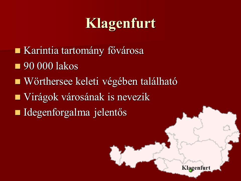 Klagenfurt Karintia tartomány fővárosa Karintia tartomány fővárosa 90 000 lakos 90 000 lakos Wörthersee keleti végében található Wörthersee keleti végében található Virágok városának is nevezik Virágok városának is nevezik Idegenforgalma jelentős Idegenforgalma jelentős Klagenfurt