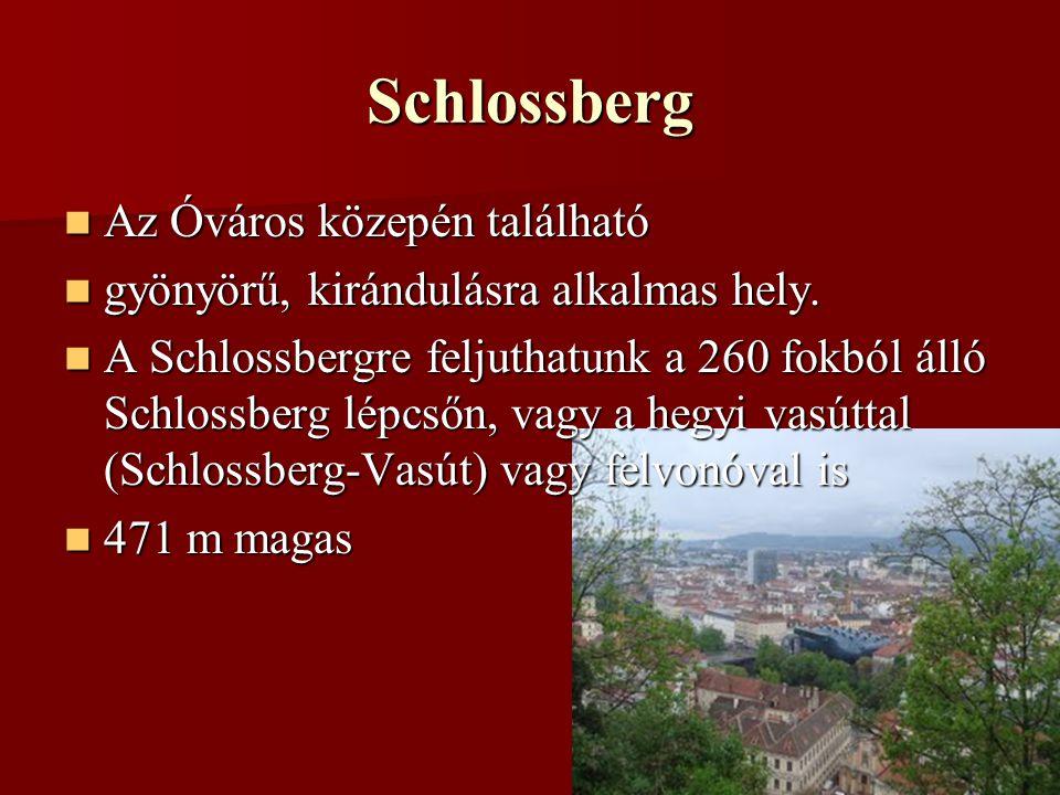 Schlossberg Az Óváros közepén található Az Óváros közepén található gyönyörű, kirándulásra alkalmas hely.