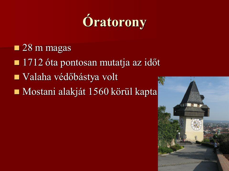 Óratorony 28 m magas 28 m magas 1712 óta pontosan mutatja az időt 1712 óta pontosan mutatja az időt Valaha védőbástya volt Valaha védőbástya volt Mostani alakját 1560 körül kapta Mostani alakját 1560 körül kapta
