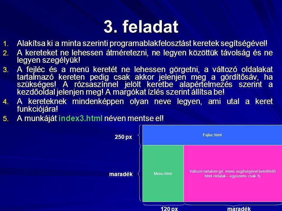 3. feladat 1. Alakítsa ki a minta szerinti programablakfelosztást keretek segítségével.