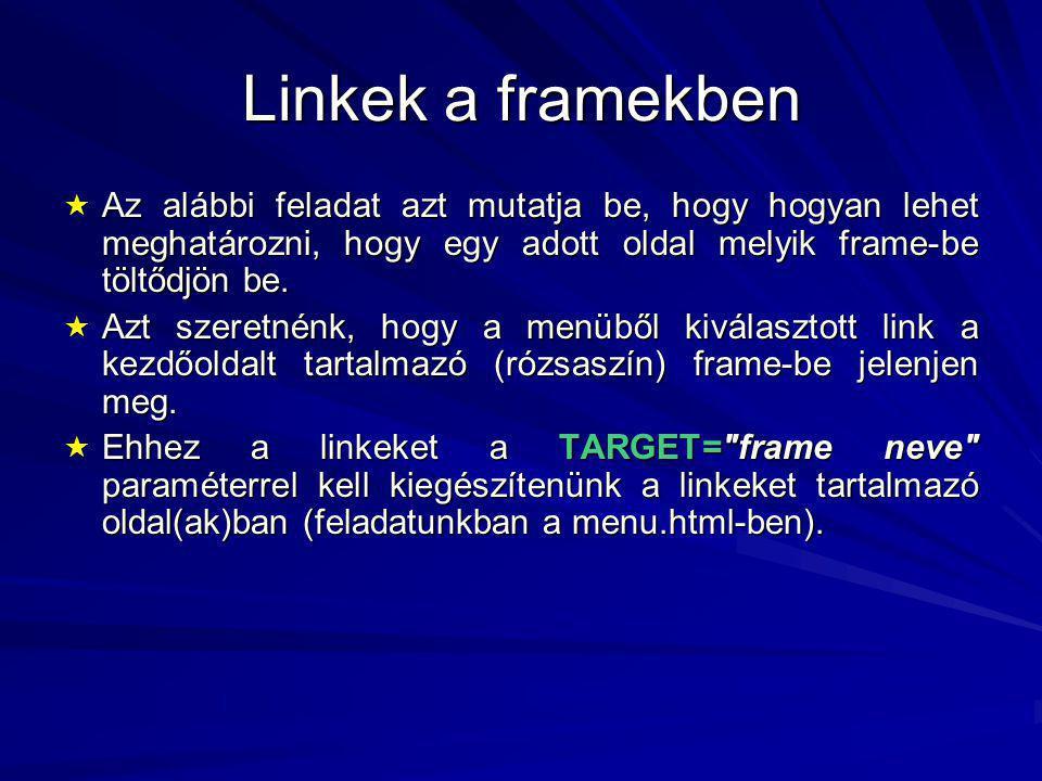 Linkek a framekben  Az alábbi feladat azt mutatja be, hogy hogyan lehet meghatározni, hogy egy adott oldal melyik frame-be töltődjön be.