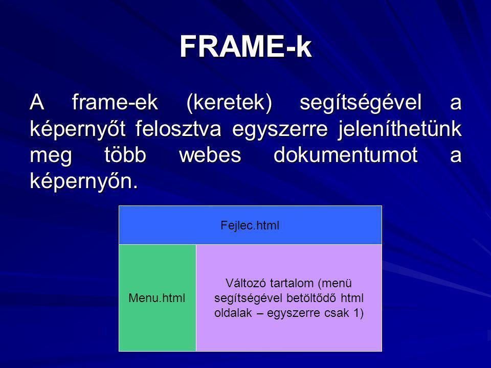 FRAME-k A frame-ek (keretek) segítségével a képernyőt felosztva egyszerre jeleníthetünk meg több webes dokumentumot a képernyőn.