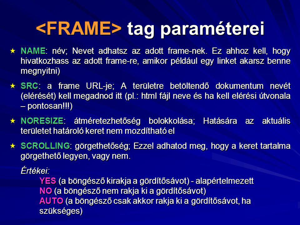 tag paraméterei tag paraméterei  NAME: név; Nevet adhatsz az adott frame-nek.