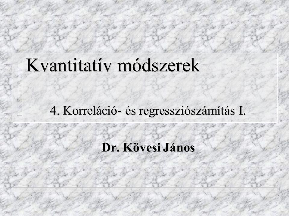 Kvantitatív módszerek 4. Korreláció- és regressziószámítás I. Dr. Kövesi János